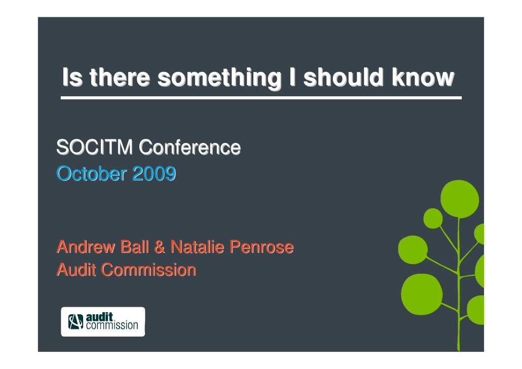 Is there something I should know  SOCITM Conference October 2009   Andrew Ball & Natalie Penrose Audit Commission