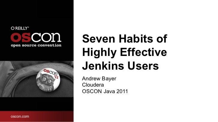Seven Habits of Highly Effective Jenkins Users <ul><li>Andrew Bayer