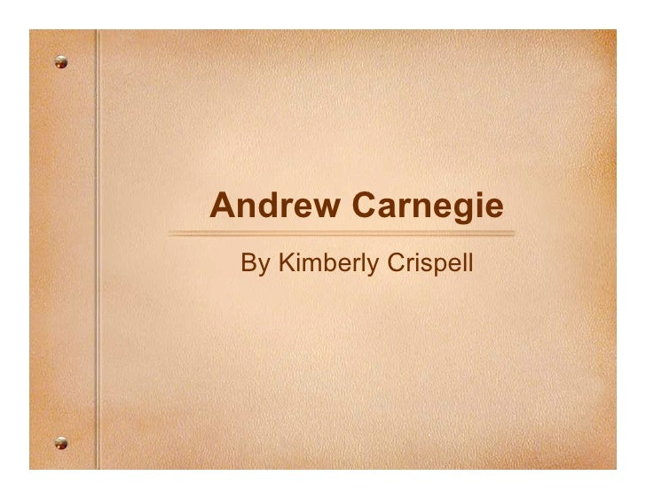 Andrew Carnegie  By Kimberly Crispell