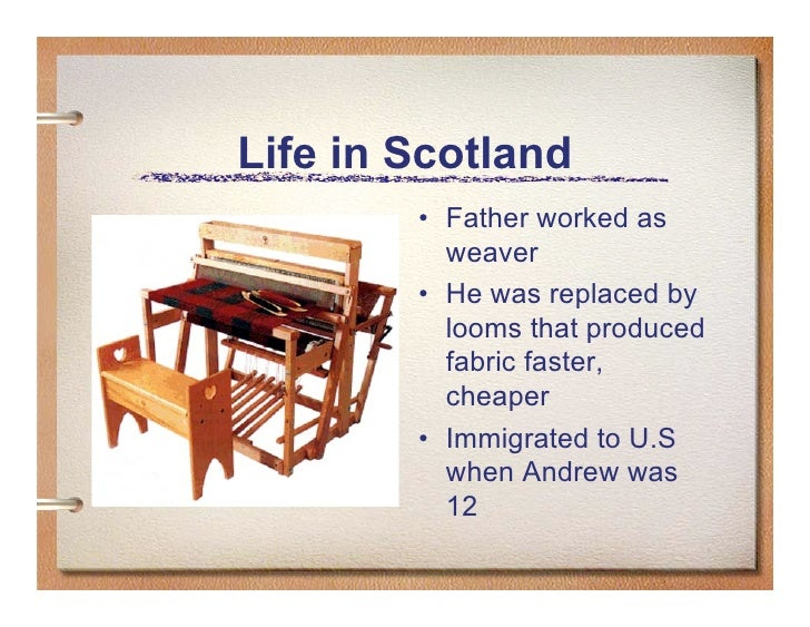 Life in Scotland         • Father worked as           weaver         • He was replaced by           looms that produced   ...
