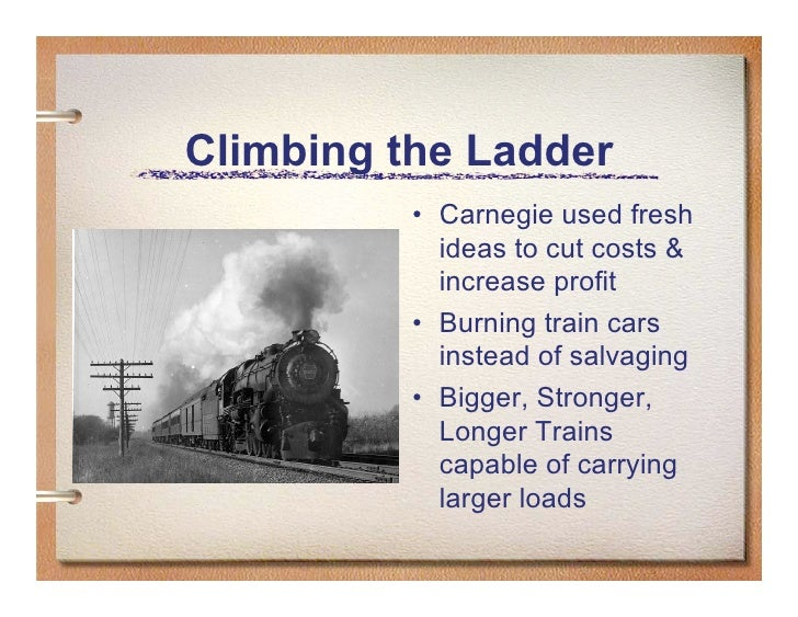 Climbing the Ladder           • Carnegie used fresh             ideas to cut costs &             increase profit          ...