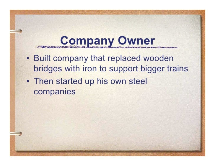 Company Owner • Built company that replaced wooden   bridges with iron to support bigger trains • Then started up his own ...