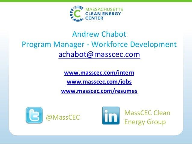 AndrewChabot ProgramManager-WorkforceDevelopment achabot@masscec.com  www.masscec.com/intern www.masscec.com/j...