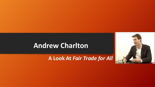 Andrew Charlton A Look At Fair Trade for All