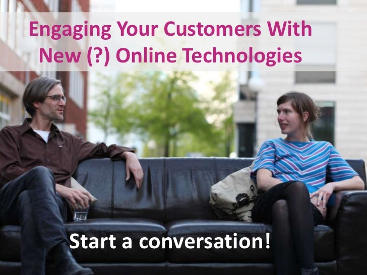 Engaging Your Customers With                   New (?) Online Technologies<br />Start a conversation!<br />