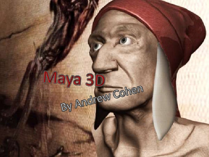 What Is Maya?  • Maya is a program designed   for creating animation   projects in 3D. Designed by   Autodesk, Maya is one...