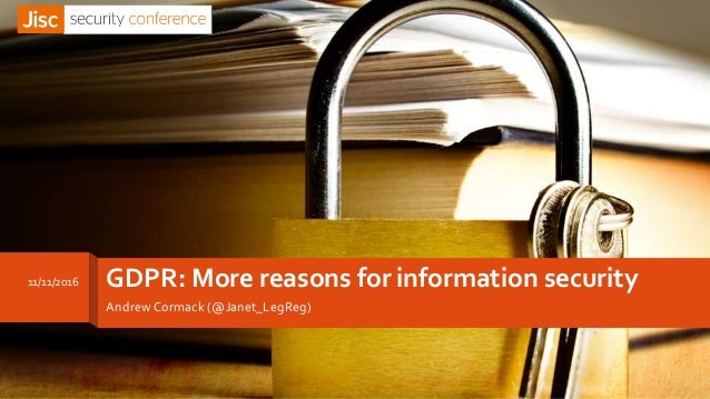 GDPR: More reasons for information security Andrew Cormack (@Janet_LegReg) 11/11/2016