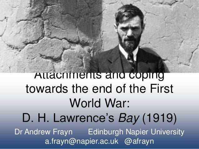 Attachments and coping towards the end of the First World War: D. H. Lawrence's Bay (1919) Dr Andrew Frayn Edinburgh Napie...