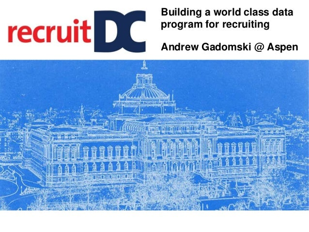 BLUEPRINT Building a world class data program for recruiting Andrew Gadomski @ Aspen