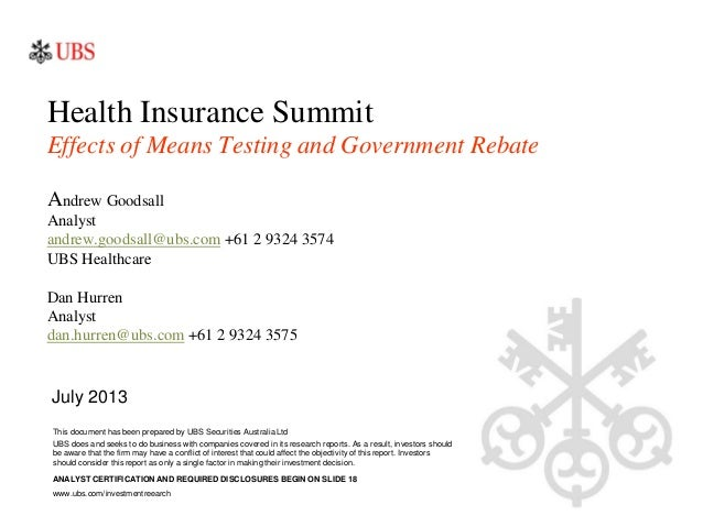 Health Insurance Summit Effects of Means Testing and Government Rebate Andrew Goodsall Analyst andrew.goodsall@ubs.com +61...