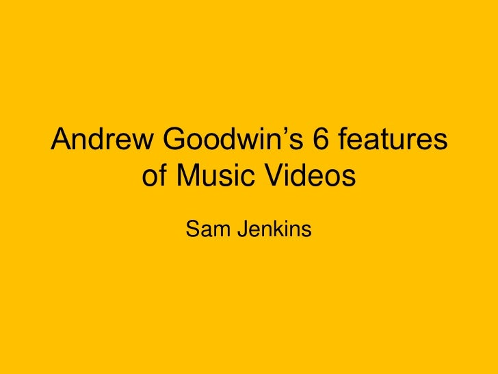 "Andrew Goodwin""s 6 features     of Music Videos         Sam Jenkins"