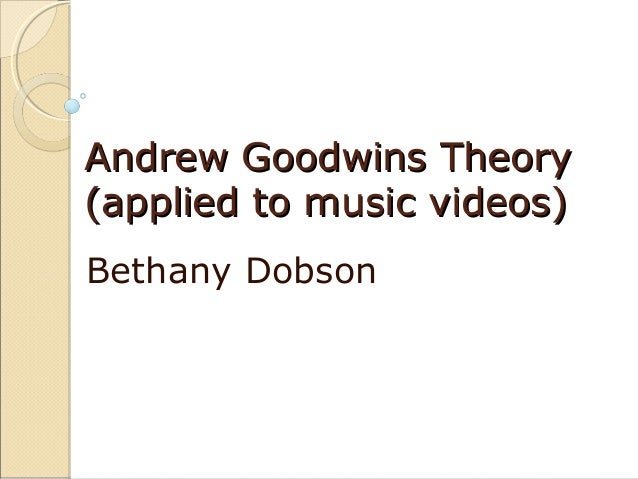 Andrew Goodwins Theory(applied to music videos)Bethany Dobson