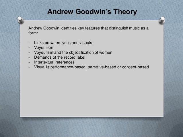 Andrew Goodwin's Theory Andrew Goodwin identifies key features that distinguish music as a form:  -  Links between lyrics ...