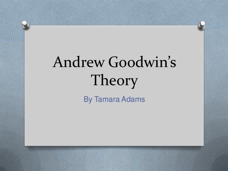Andrew Goodwin's     Theory   By Tamara Adams