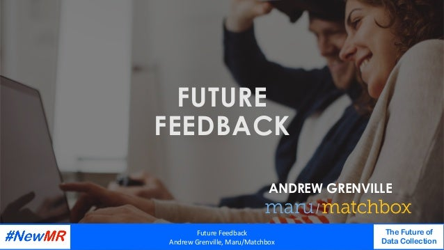 FUTURE FEEDBACK ANDREW GRENVILLE FutureFeedback AndrewGrenville,Maru/Matchbox The Future of Data Collection