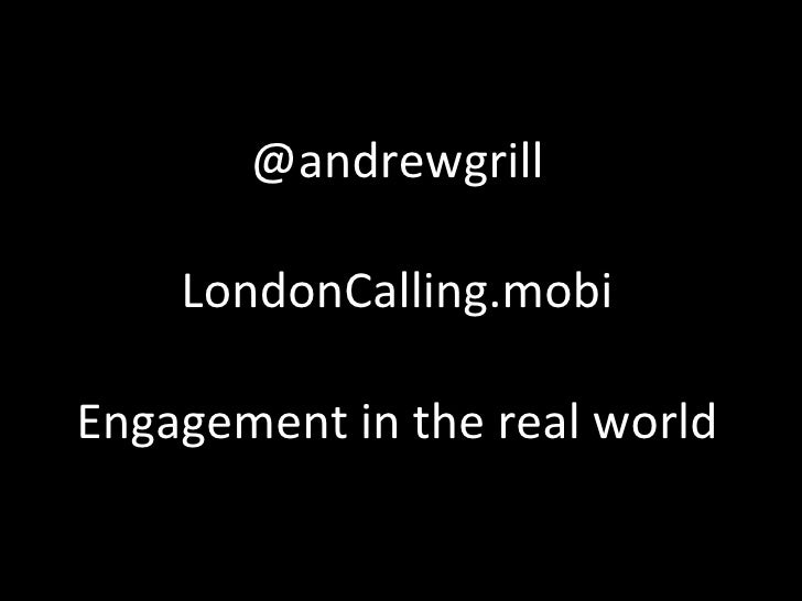 @andrewgrill LondonCalling.mobi Engagement in the real world