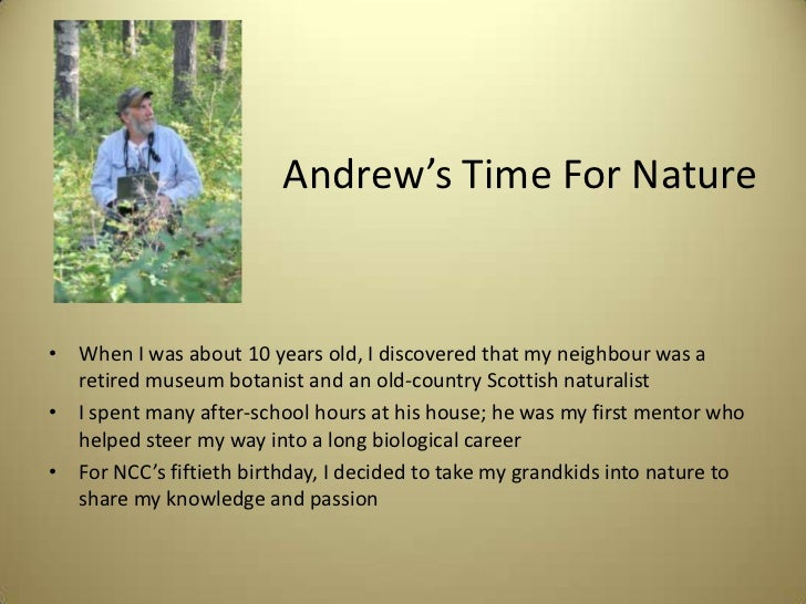 Andrew's Time For Nature• When I was about 10 years old, I discovered that my neighbour was a  retired museum botanist and...