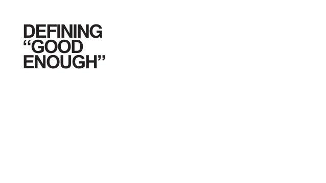 """DEFINING """"GOOD ENOUGH"""""""