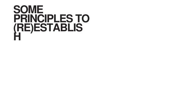 SOME PRINCIPLES TO (RE)ESTABLIS H