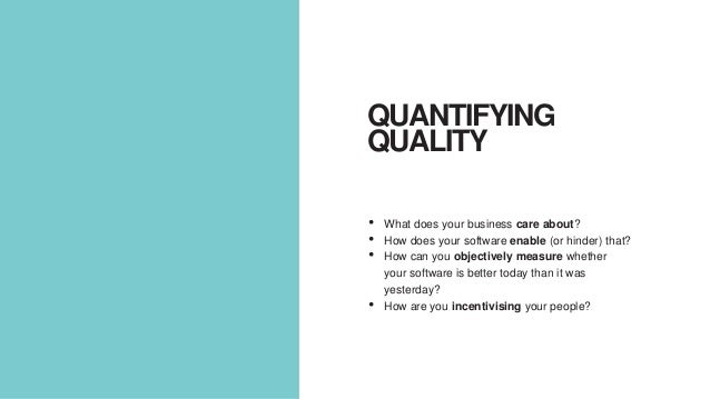 • What does your business care about? • How does your software enable (or hinder) that? • How can you objectively measure ...
