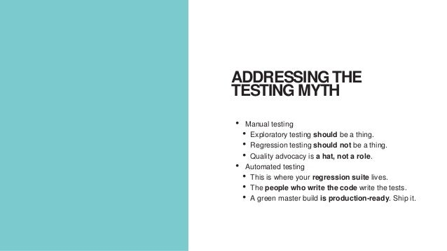 • Manual testing • Exploratory testing should be a thing. • Regression testing should not be a thing. • Quality advocacy i...