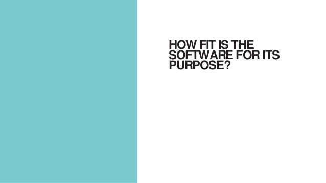 HOW FIT IS THE SOFTWARE FOR ITS PURPOSE?
