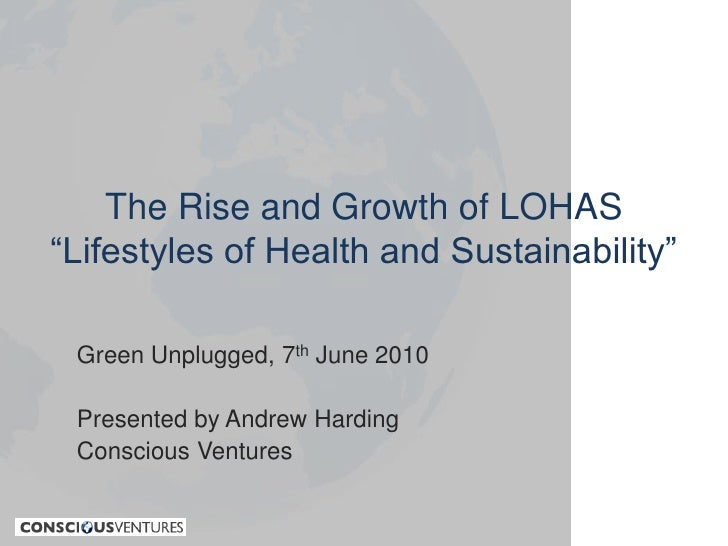 """The Rise and Growth of LOHAS""""Lifestyles of Health and Sustainability""""<br />Green Unplugged, 7th June 2010<br />Presented b..."""