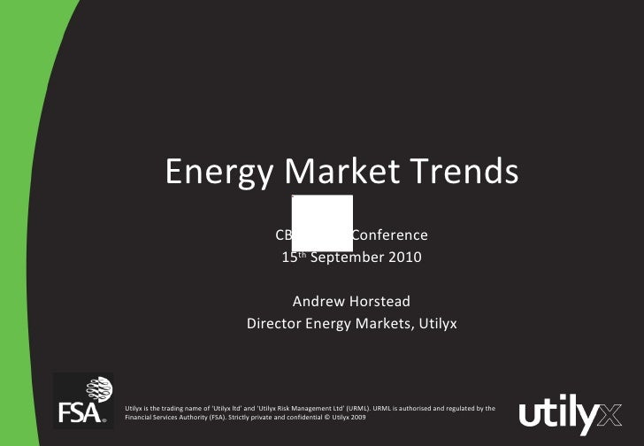 Energy Market Trends CBI Energy Conference 15 th  September 2010 Andrew Horstead Director Energy Markets, Utilyx