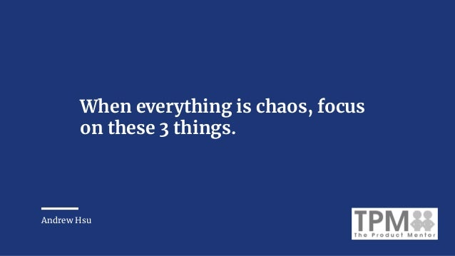 When everything is chaos, focus on these 3 things. Andrew Hsu