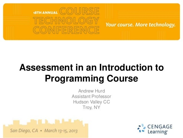 Assessment in an Introduction to     Programming Course             Andrew Hurd           Assistant Professor           Hu...