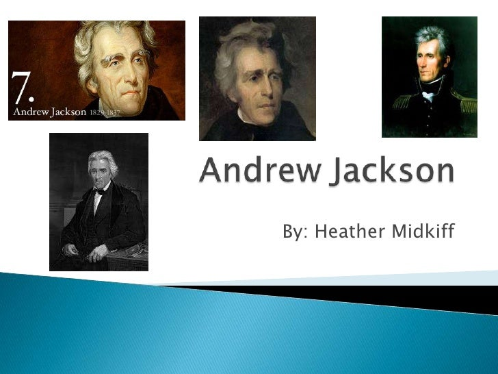 Andrew Jackson<br />By: Heather Midkiff<br />
