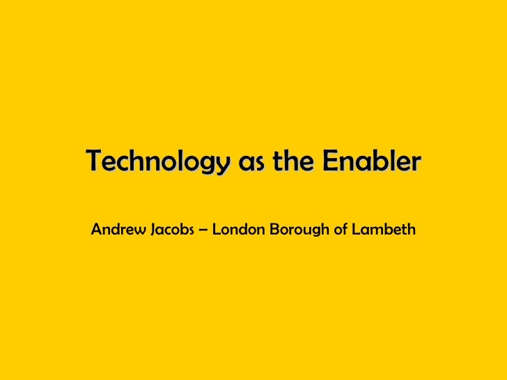 Technology as the Enabler Andrew Jacobs – London Borough of Lambeth