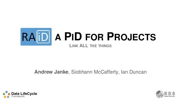 RAID A PID FOR PROJECTS LINK ALL THE THINGS Andrew Janke, Siobhann McCafferty, Ian Duncan