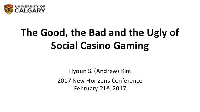 The Good, the Bad and the Ugly of Social Casino Gaming Hyoun S. (Andrew) Kim 2017 New Horizons Conference February 21st, 2...