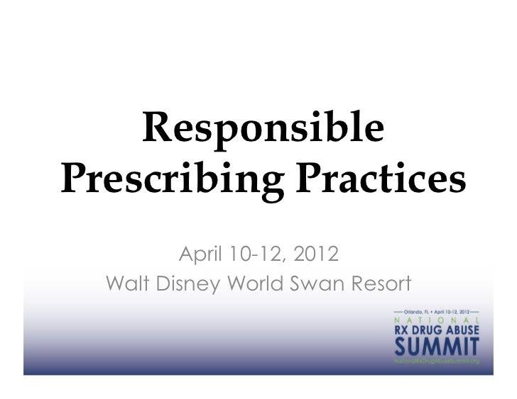 ResponsiblePrescribing Practices         April 10-12, 2012  Walt Disney World Swan Resort
