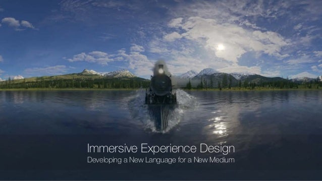 Immersive Experience Design Developing a New Language for a New Medium