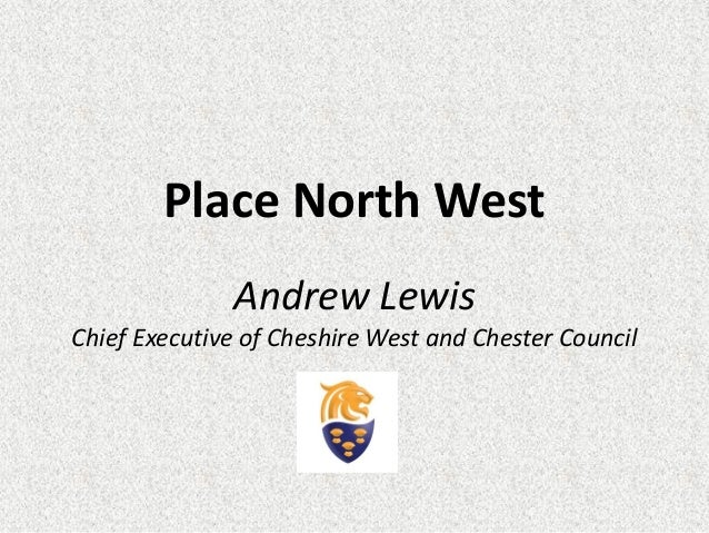 Place North West Andrew Lewis Chief Executive of Cheshire West and Chester Council