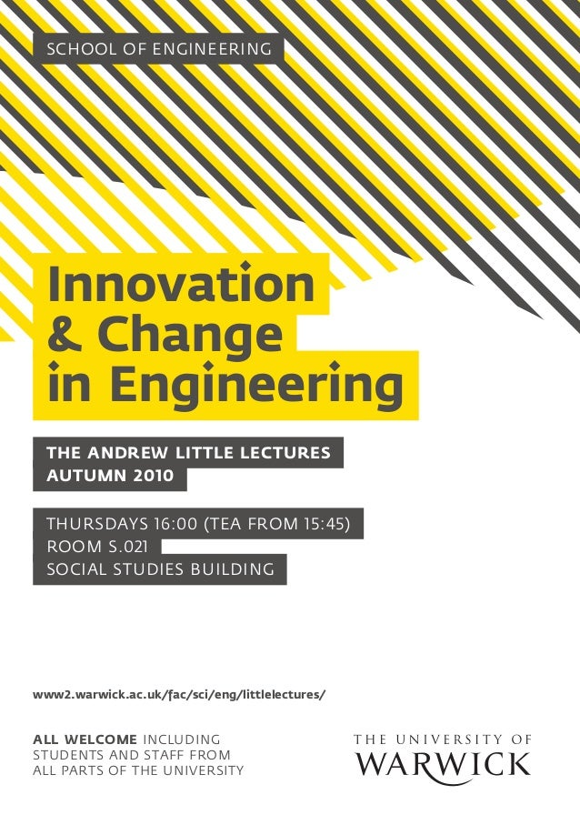 School OF ENGINEERING Innovation & Change in Engineering All welcome including students and staff from all parts of the Un...