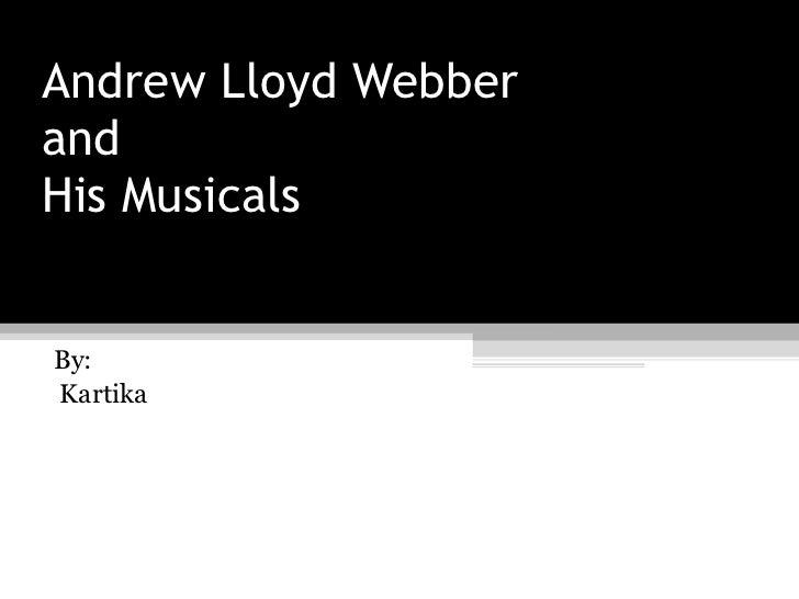 Andrew Lloyd Webber and His Musicals By: Kartika