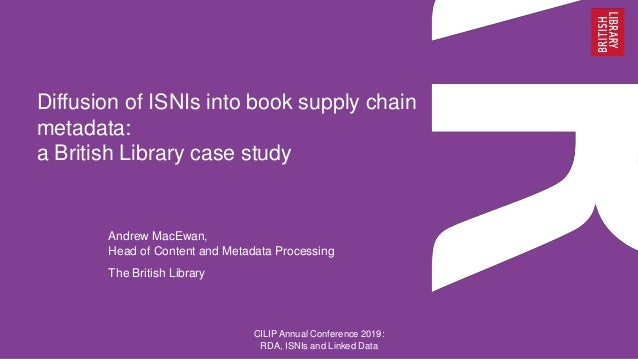 Diffusion of ISNIs into book supply chain metadata: a British Library case study Andrew MacEwan, Head of Content and Metad...