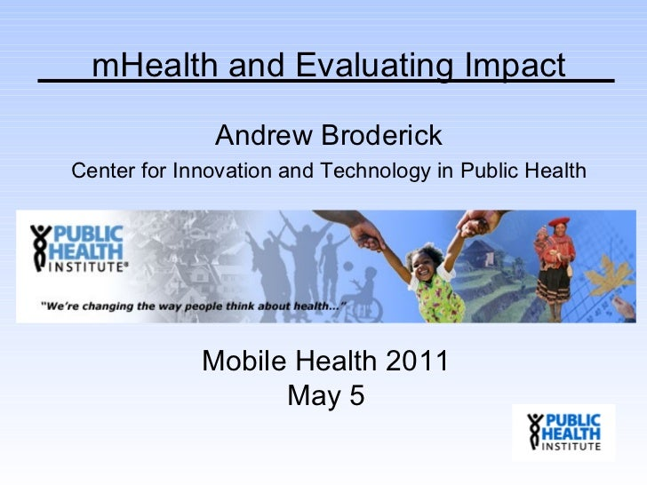 Andrew Broderick Center for Innovation and Technology in Public Health mHealth and Evaluating Impact Mobile Health 2011 Ma...