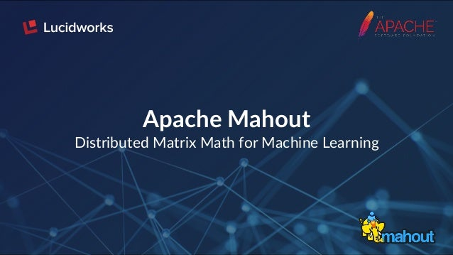 Apache Mahout Distributed Matrix Math for Machine Learning