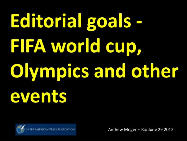 Editorial goals - FIFA world cup, Olympics and other events Andrew Moger – Rio June 29 2012