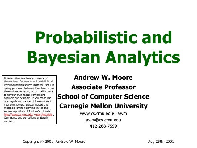Aug 25th, 2001Copyright © 2001, Andrew W. MooreProbabilistic andBayesian AnalyticsAndrew W. MooreAssociate ProfessorSchool...