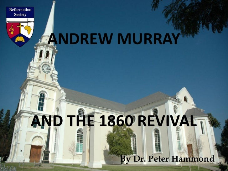 ANDREW MURRAYAND THE 1860 REVIVAL          By Dr. Peter Hammond