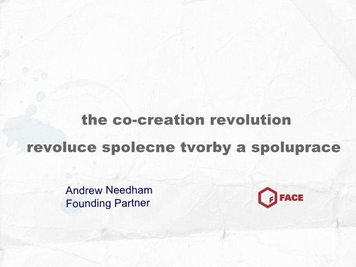the co-creation revolution revoluce spolecne tvorby a spoluprace  Andrew Needham Founding Partner