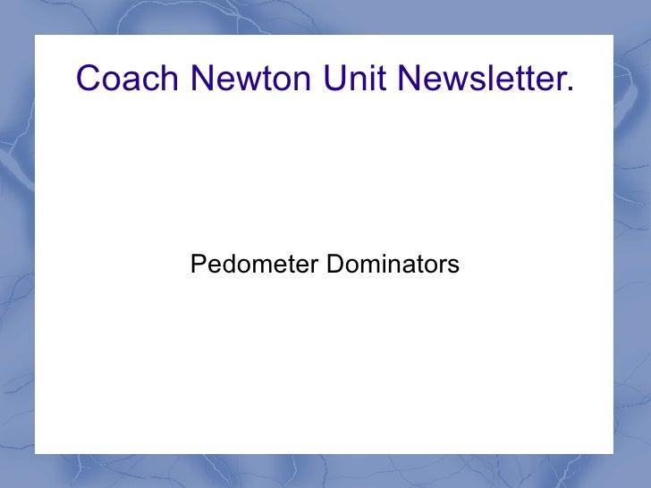Coach Newton Unit Newsletter.      Pedometer Dominators