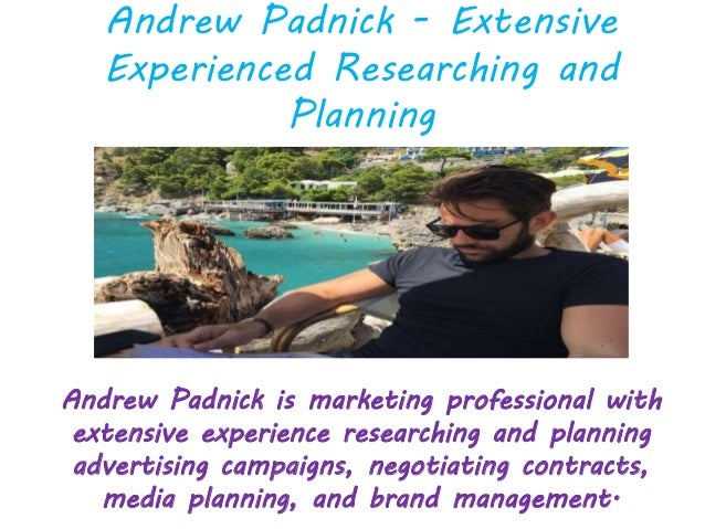 Andrew Padnick - Extensive Experienced Researching and Planning Andrew Padnick is marketing professional with extensive ex...