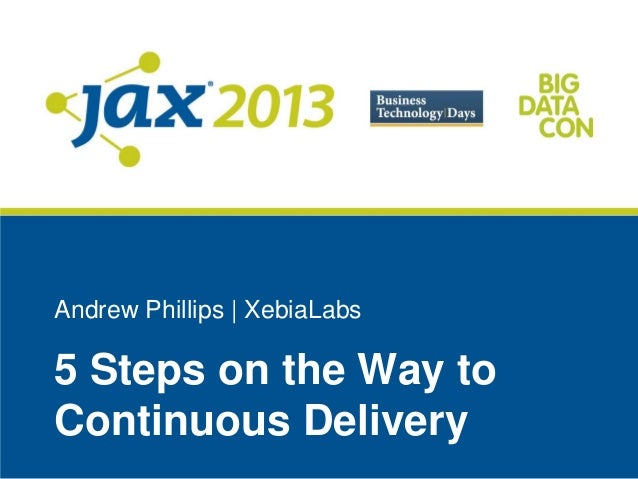 Andrew Phillips   XebiaLabs5 Steps on the Way toContinuous Delivery