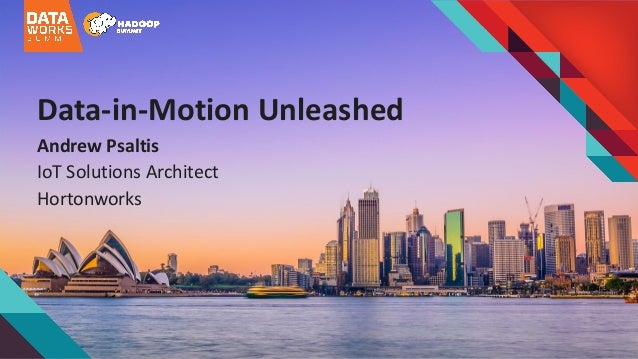 Data-in-Motion	Unleashed Andrew	Psaltis IoT Solutions	Architect Hortonworks